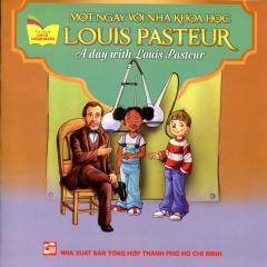 Một Ngày Với Nhà Khoa Học Louis Pasteur (Song Ngữ Anh - Việt)