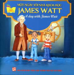 Một Ngày Với Nhà Khoa Học James Watt (Song Ngữ Anh - Việt)