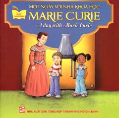 Một Ngày Với Nhà Khoa Học Marie Curie (Song Ngữ Anh - Việt)