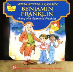 Một Ngày Với Nhà Khoa Học Benjamin Franklin (Song Ngữ Anh - Việt)