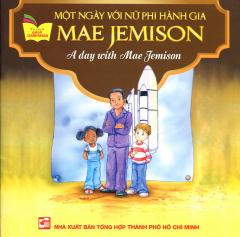 Một Ngày Với Nữ Phi Hành Gia Mae Jemison (Song Ngữ Anh - Việt)