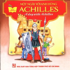 Một Ngày Với Anh Hùng Achilles (Song Ngữ Anh - Việt)