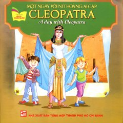 Một Ngày Với Nữ Hoàng Ai Cập Cleopatra (Song Ngữ Anh - Việt)
