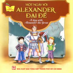 Một Ngày Với Alexander Đại Đế (Song Ngữ Anh - Việt)