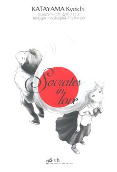Socrates In Love - Tiếng Gọi Tình Yêu Giữa Lòng Thế Giới - Tái bản 03/2014