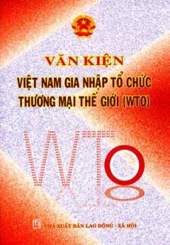 Văn Kiện Việt Nam Gia Nhập Tổ Chức Thương Mại Thế Giới WTO