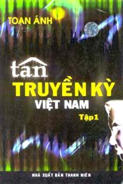 Tân Truyền Kỳ Việt Nam ( Tập 1 )