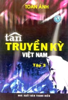 Tân Truyền Kỳ Việt Nam ( Tập 3 )