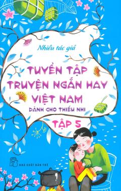 Tuyển Tập Truyện Ngắn Hay Việt Nam Dành Cho Thiếu Nhi - Tập 5
