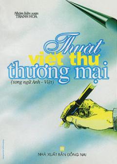 Thuật Viết Thư Thương Mại (Song Ngữ Anh - Việt)