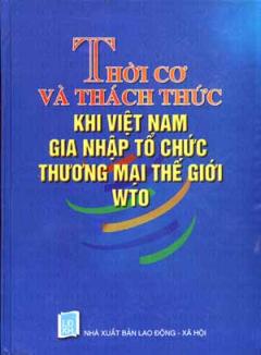 Thời Cơ Và Thách Thức Khi Việt Nam Gia Nhập Tổ Chức Thương Mại Thế Giới WTO