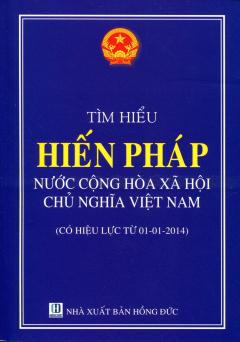 Tìm Hiểu Hiến Pháp Nước Cộng Hòa Xã Hội Chủ Nghĩa Việt Nam (Có Hiệu Lực Từ 01-01-2014)