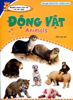 Động Vật - Animals (Sách Song Ngữ)