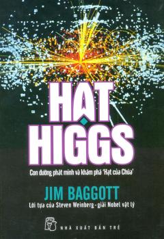 """Hạt Higgs - Con Đường Phát Minh Và Khám Phá """"Hạt Của Chúa"""""""