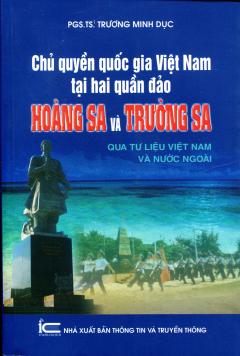 Chủ Quyền Quốc Gia Việt Nam Tại Hai Quần Đảo Hoàng Sa Và Trường Sa Qua Tư Liệu Việt Nam Và Nước Ngoài