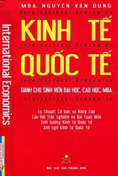Kinh Tế Quốc Tế (Dành Cho Sinh Viên Đại Học, Cao Học, MBA)