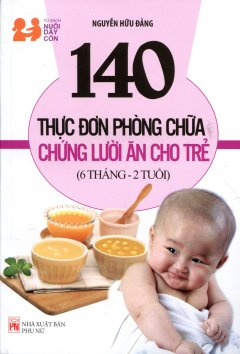 140 Thực Đơn Phòng Chữa Chứng Lười Ăn Cho Trẻ (6 Tháng - 2 Tuổi)