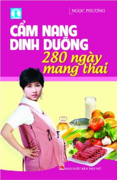 Cẩm Nang Dinh Dưỡng 280 Ngày Mang Thai