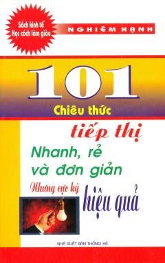101 Chiêu Thức Tiếp Thị Nhanh, Rẻ Và Đơn Giản Nhưng Cực Kỳ Hiệu Quả