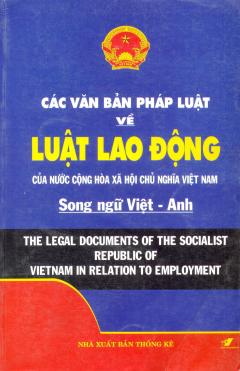 Các Văn Bản Pháp Luật Về Luật Lao Động Của Nứơc Cộng Hoà Xã Hội Chủ Nghĩa Việt Nam (Song Ngữ Việt  - Anh)