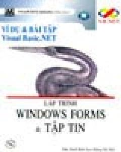 Ví Dụ Và Bài Tập Visual Basic.NET: Lập Trình Windows Forms Và Tập Tin (Dùng Kèm 1 CD Bài Tập)