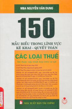 150 Mẫu Biểu Trong Lĩnh Vực Kế Khai - Quyết Toán (Các Loại Thuế)