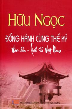 Hữu Ngọc Đồng Hành Cùng Thế Kỷ Văn Hóa - Lịch Sử Việt Nam