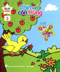 Bé Tô Màu - Tập 3: Chim Và Côn Trùng