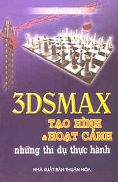 3DSMAX Tạo Hình Và Hoạt Cảnh - Những Thí Dụ Thực Hành