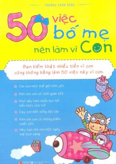 50 Việc Bố Mẹ Nên Làm Vì Con