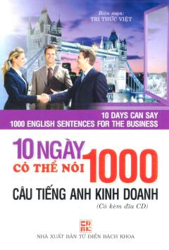 10 Ngày Có Thể Nói 1000 Câu Tiếng Anh Kinh Doanh (Kèm 1 CD)
