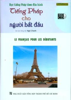 Học Tiếng Pháp Theo Đĩa Hình - Tiếng Pháp Cho Người Bắt Đầu (Kèm 1 VCD)
