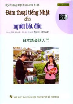 Học Tiếng Nhật Theo Đĩa Hình - Đàm Thoại Tiếng Nhật Cho Người Bắt Đầu (Kèm 1 VCD)