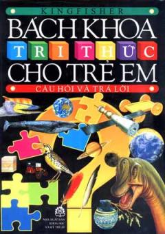 Bách Khoa Tri Thức Cho Trẻ Em - Câu Hỏi Và Trả Lời