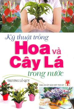 Kỹ Thuật Trồng Hoa Và Cây Lá Trong Nước - Tái bản 2008