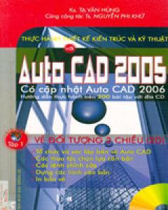 Thực Hành Thiết Kế Kiến Trúc Và Kỹ Thuật AutoCAD 2005 - Tập 1: Vẽ Đối Tượng 2 Chiều (2D)