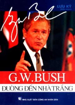 G.W. Bush - Đường Đến Nhà Trắng