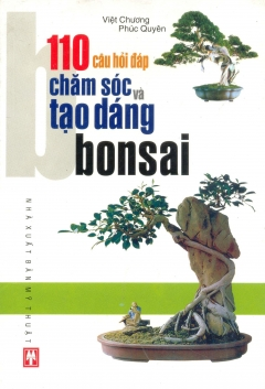110 Câu Hỏi Đáp Chăm Sóc & Tạo Dáng Bonsai
