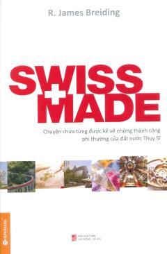 Swiss Made - Thụy Sĩ Kỳ Diệu! (Tái Bản 2014)