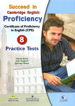 Succeed In Cambridge English: Proficiency (CPE) - 8 Practice Tests (Kèm 1 CD)