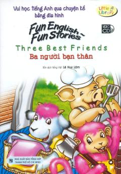 Vui Học Tiếng Anh Qua Chuyện Kể Bằng Đĩa Hình - Ba Người Bạn Thân (Kèm 1 VCD)