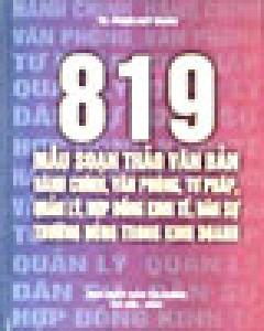 819 Mẫu Soạn Thảo Văn Bản Hành Chính, Văn Phòng, Tư Pháp, Quản Lý, Hợp Đồng Kinh Tế, Dân Sự Thường Dùng Trong Kinh Doanh - Tái bản 2007