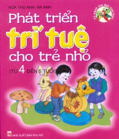 Phát Triển Trí Tuệ Cho Trẻ Nhỏ -  Tủ Sách Mẹ Dạy Con Học (Từ 4 Đến 5 Tuổi)