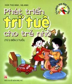 Phát Triển Trí Tuệ Cho Trẻ Nhỏ -  Tủ Sách Mẹ Dạy Con Học (Từ 2 Đến 3 Tuổi)
