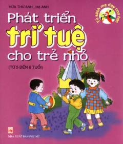 Phát Triển Trí Tuệ Cho Trẻ Nhỏ -  Tủ Sách Mẹ Dạy Con Học (Từ 5 Đến 6 Tuổi)