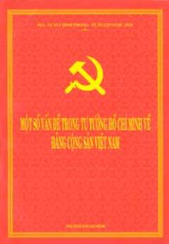 Một Số Vấn Đề Trong Tư Tưởng Hồ Chí Minh Về Đảng Cộng Sản Việt Nam