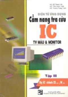Cẩm nang tra cứu IC TV màu &Monitor - Tập 1: Họ IC Op-ampl & Digital. Phương pháp kiểm tra IC các loại. Họ IC chính A..., C...