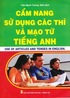 Cẩm Nang Sử Dụng Các Thì Và Mạo Từ Tiếng Anh