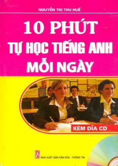 10 Phút Tự Học Tiếng Anh Mỗi Ngày (Kèm 1 CD) - Tái bản 12/2013