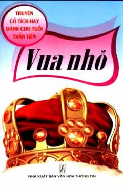Vua Nhỏ - Truyện Cổ Tích Hay Dành Cho Tuổi Thần Tiên